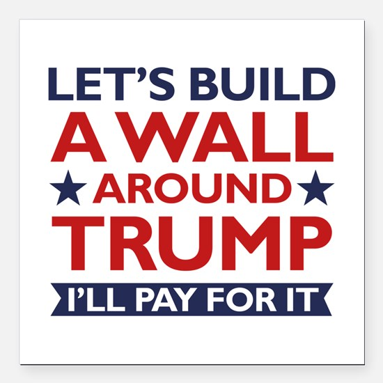 "A Wall Around Trump Square Car Magnet 3"" x 3"""