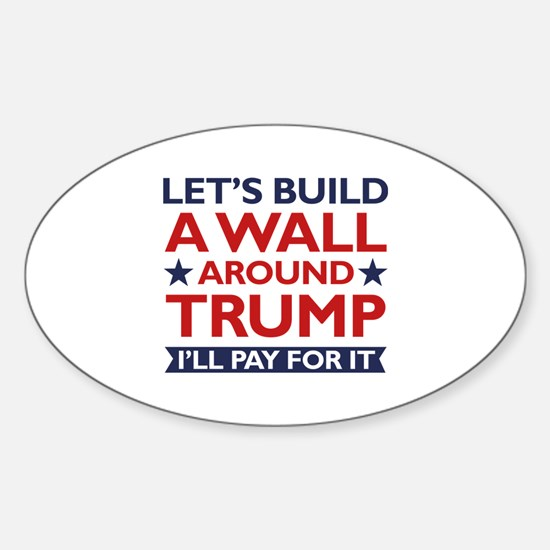 A Wall Around Trump Sticker (Oval)