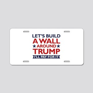 A Wall Around Trump Aluminum License Plate