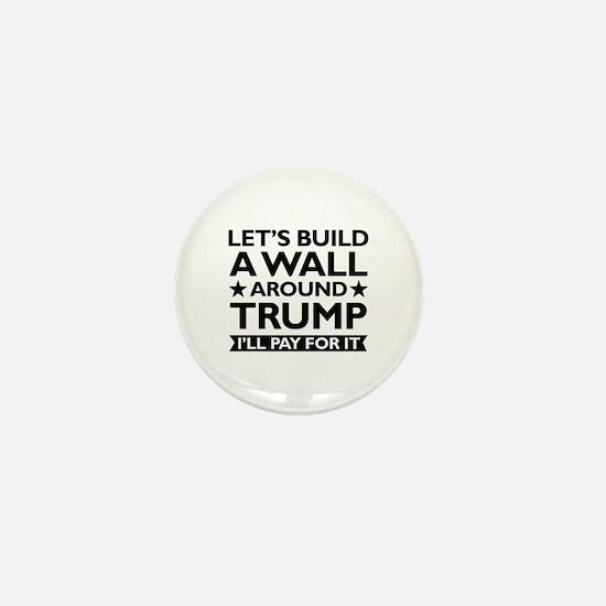 A Wall Around Trump Mini Button