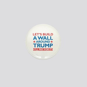 A Wall Around Trump Mini Button