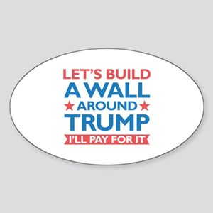 A Wall Around Trump Sticker (Oval)