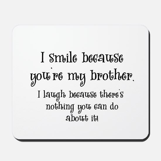 Because You're My Brother Mousepad