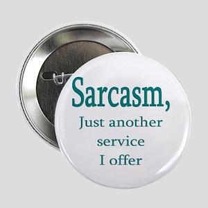 "Sarcasm, service i offer 2.25"" Button"