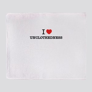 I Love UNCLOTHEDNESS Throw Blanket