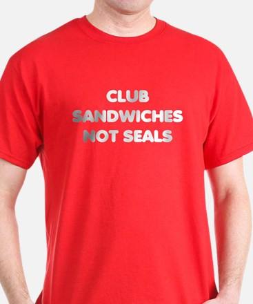 Club Sandwiches Not Seals T-Shirt