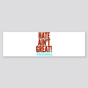 Hate Ain't Great! Vote For Hillary Bumper Sticker