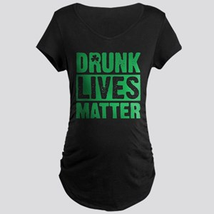 Drunk Lives Matter Maternity T-Shirt