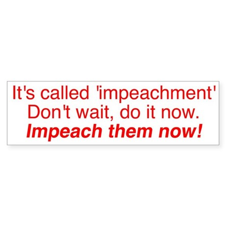 It's called impeachment Impeach now Bumper sticker