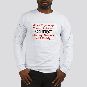 Architect (Like Mommy & Daddy) Long Sleeve T-Shirt