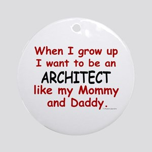 Architect (Like Mommy & Daddy) Ornament (Round)