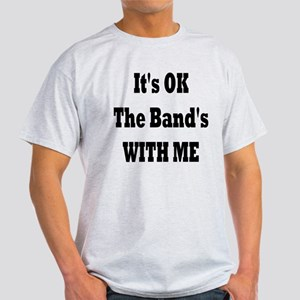 IT'S OK THE BANDS WITH ME Light T-Shirt