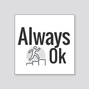 Always 0k Sticker