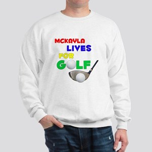 Mckayla Lives for Golf - Sweatshirt