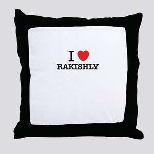 I Love RAKISHLY Throw Pillow