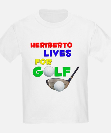 Heriberto Lives for Golf - T-Shirt