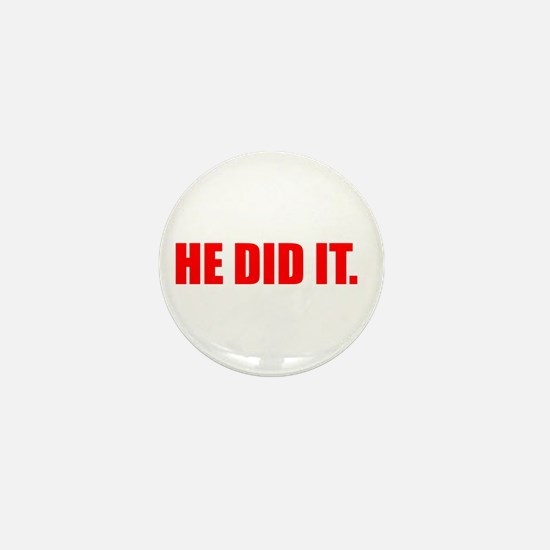 He Did It. Mini Button