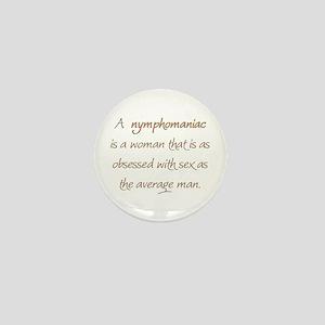 A nymphomaniac is... Mini Button