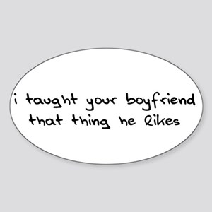 I Taught Your Boyfriend Oval Sticker