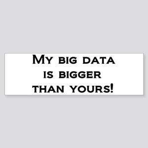 My big data is bigger than yours! Bumper Sticker