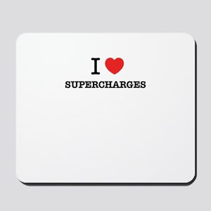 I Love SUPERCHARGES Mousepad