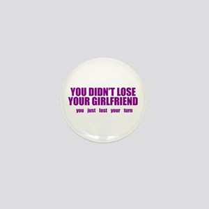 You Didn't Lose Your Girlfriend Mini Button