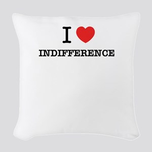 I Love INDIFFERENCE Woven Throw Pillow