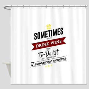 Drink Wine Forever Shower Curtain