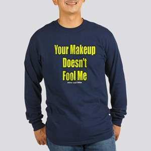 Your Makeup Doesn't Fool Me Long Sleeve Dark T-Shi