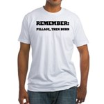 Remember, Pillage then Burn Fitted T-Shirt