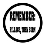 Remember, Pillage then Burn Round Car Magnet