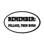 Remember, Pillage then Burn Oval Car Magnet