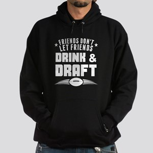 Dont Let Friends Drink And Draft Hoodie