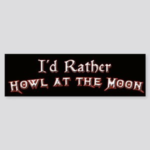 I'd Rather Howl at the Moon Bumper Sticker