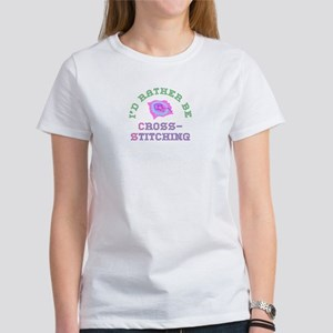 I'd Rather Be Cross-Stitching Women's T-Shirt