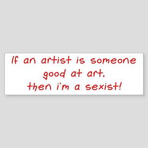 I'm a sexist Bumper Sticker