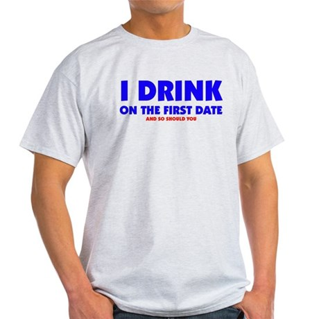 I Drink On The First Date Light T-Shirt