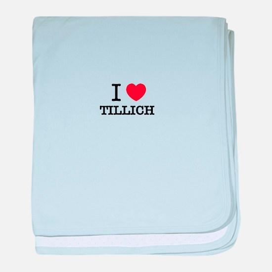I Love TILLICH baby blanket