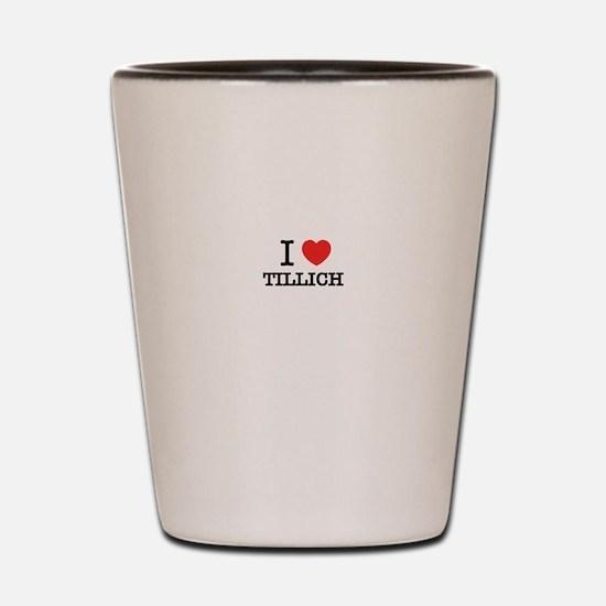 I Love TILLICH Shot Glass