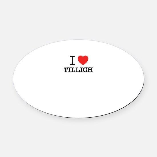 I Love TILLICH Oval Car Magnet