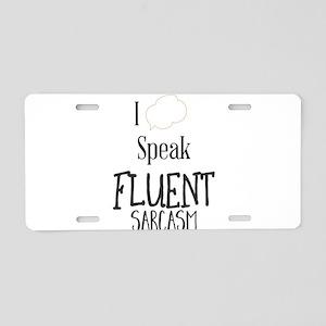 I Speak Fluent Sarcasm Aluminum License Plate