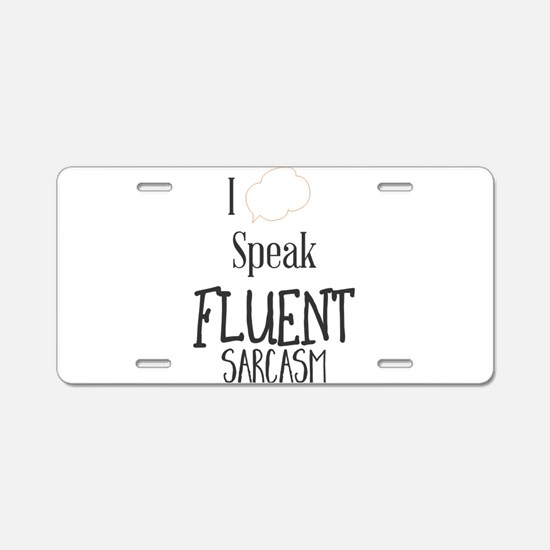 I Speak Fluent Sarcasm Aluminum License Plate
