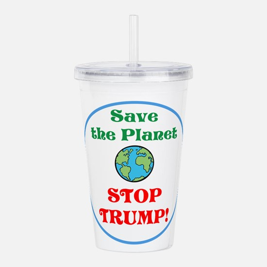 Save the planet...stop Trump Acrylic Double-wall T