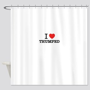 I Love THUMPED Shower Curtain