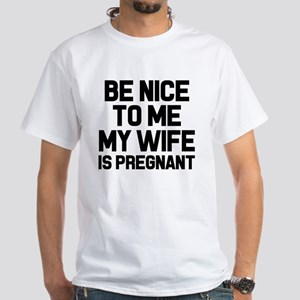 Be Nice to me My Wife is Pregnant funny ne T-Shirt