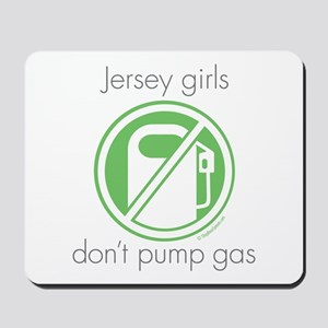 Jersey Girls Don't Pump Gas Mousepad