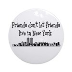 FRIENDS DON'T LET FRIENDS LIV Ornament (Round)