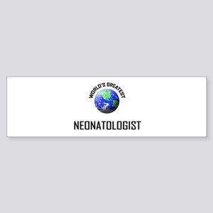 World's Greatest NEONATOLOGIST Bumper Sticker