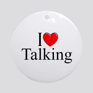 """I Love Talking"" Ornament (Round)"