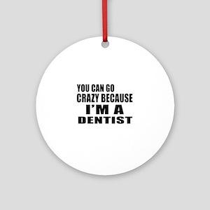 I Am Dentist Round Ornament